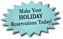 Make Your Holiday Reservations Today!